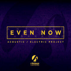 Even Now: Acoustic Electric Project