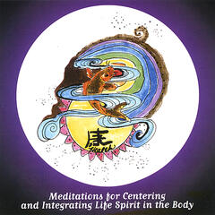 Meditations for Centering and Integrating Life Spirit in the Body