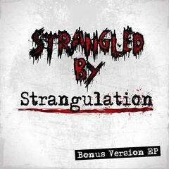 Strangled By Strangulation EP (Bonus Version)