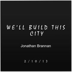 We'll Build This City