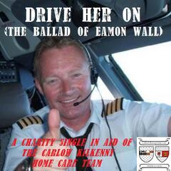Drive Her On (The Ballad of Eamon Wall)