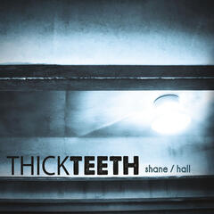 Thick Teeth