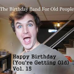 Happy Birthday (You're Getting Old, Vol. 15)