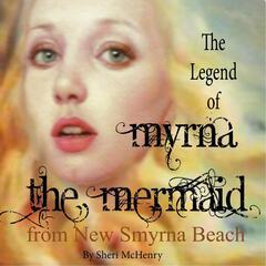 The Legend of Myrna the Mermaid (From New Smyrna Beach)