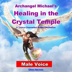 Archangel Michael's Healing in the Crystal Temple: Guided Meditation (Male Voice)