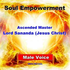 Soul Empowerment: Ascended Master Lord Sananda (Jesus Christ) [Guided Meditation] [Male Voice]