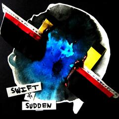Swift & Sudden