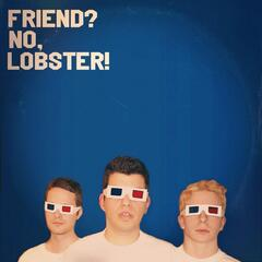 Friend? No, Lobster!