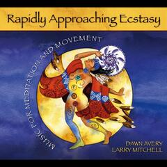 Rapidly Approaching Ecstasy: Music for Meditation and Movement