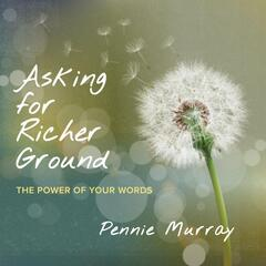 Asking for Richer Ground: The Power of Your Words