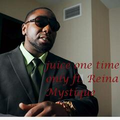 Juice One Time Only (feat. Reina Mystique)