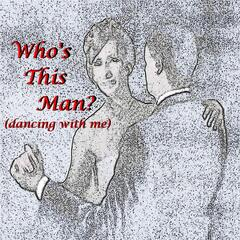 Who's This Man? (Dancing With Me)