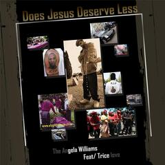 Does Jesus Deserve Less (feat. Trice Love)