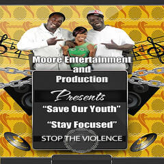 Moore Entertainment and Production Presents Save Our Youth & Stay Focused