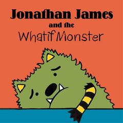 Jonathan James and the Whatif Monster Song (feat. Jeremy Savo)