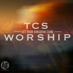 TCS Chapel Sessions: Let Your Kingdom Come
