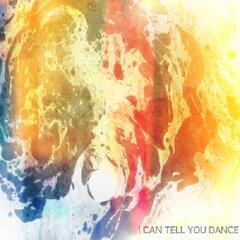 I Can Tell You Dance