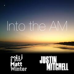 Into the AM (feat. Justin Mitchell) - Single