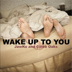 Wake Up to You (feat. Caleb Oaks) - Single