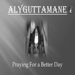 Praying for a Better Day (feat. DJ Bigtymexxx) - Single