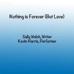 Nothing Is Forever (But Love) [feat. Kevin Harris] - Single