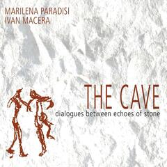 The Cave - Dialogues Between Echoes of Stone