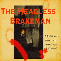 The Headless Brakeman: A Ghost Story