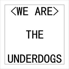 (We Are) The Underdogs