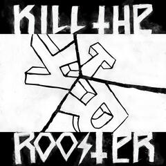 Kill The Rooster