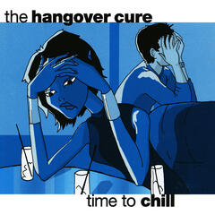 The Hangover Cure - Time to Chill