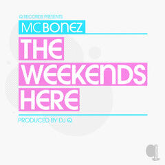 The Weekend's Here (Produced by DJ Q)