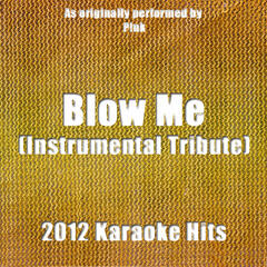 Blow Me (One Last Kiss) (Instrumental Tribute to P!nk)