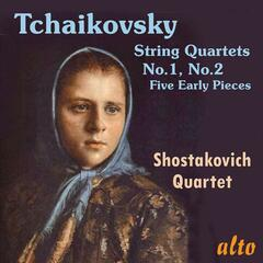 Tchaikovsky: String Quartets Nos. 1 & 2; Five Early Pieces