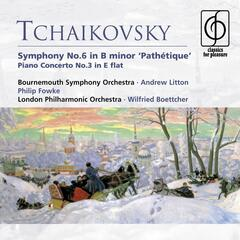 Tchaikovsky: Symphony No. 6 in B minor 'Pathétique' . Piano Concerto No. 3 in E flat
