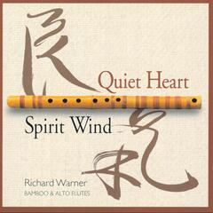 Quiet Heart/Spirit Wind