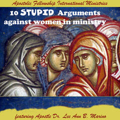 10 Stupid Arguments Against Women In Ministry (feat. Apostle Dr. Lee Ann B. Marino)