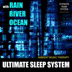 Ultimate Sleep System (with Rain, River, Ocean)