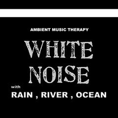 White Noise (with Rain, River, Ocean)