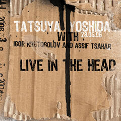 Live in the Head (with Igor Krutogolov & Assif Tsahar)