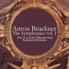 Anton Bruckner: The Symphonies vol. 1 - Nos. 0, 4, 5 and 7