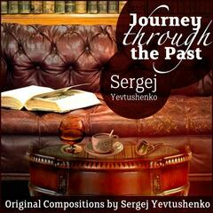 Journey Through the Past - Original Compositions by Sergej Yevtushenko