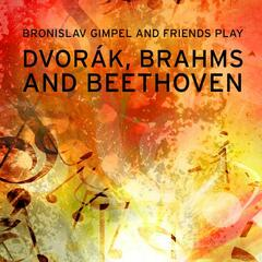 Bronislav Gimpel and Friends play Dvorák, Brahms and Beethoven