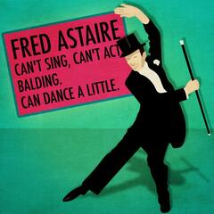 Fred Astaire: Can't Sing, Can't Act. Balding. Can Dance a Little