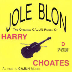 Jole Blon: The Original Cajun Fiddle of Harry Choates