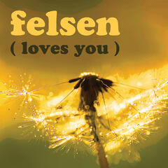 Felsen Loves You
