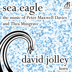 Davies: Sea Eagle - Musgrave: Music for Horn and Piano