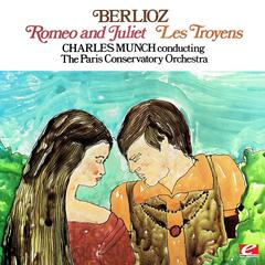 Berlioz: Romeo And Juliet & Les Troyens (Digitally Remastered)