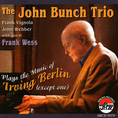 The John Bunch Trio With Guest Frank Wess Plays the Music of Irving Berlin (Except One)