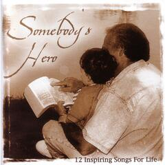 Somebody's Hero - 12 Inspiring Songs For Life