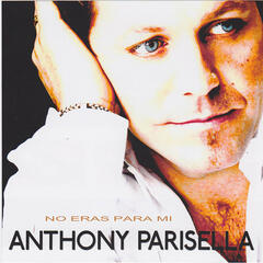 Anthony Parisella - No Eras Para Mi